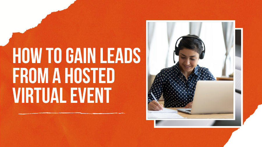How to Gain Leads from a Hosted Virtual Event