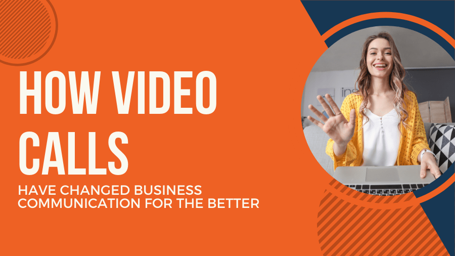 How Video Calls Have Changed Business Communication for the Better