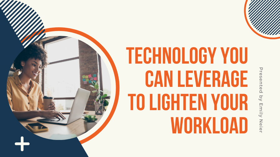 Technology You Can Leverage to Lighten Your Workload