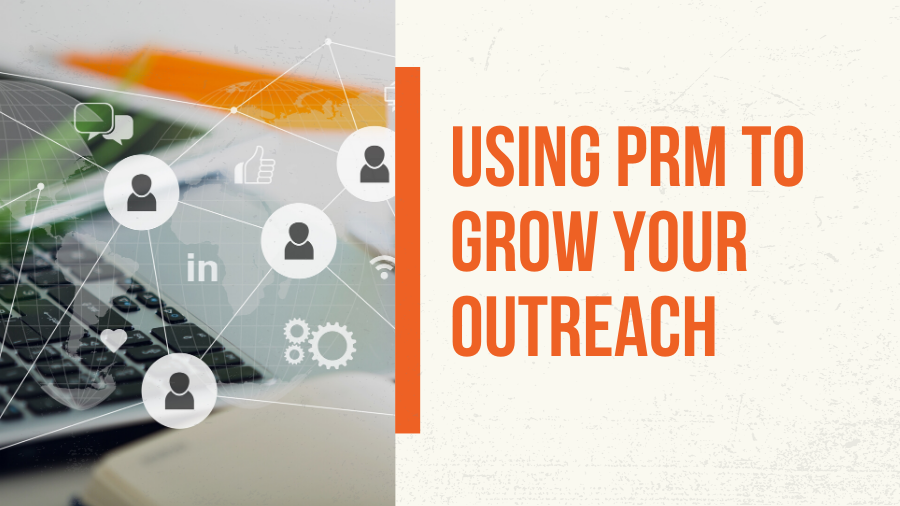 Using PRM to Grow Your Outreach