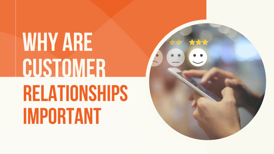 Why Are Customer Relationships Important