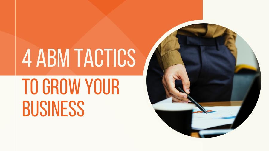4 ABM Tactics to Grow Your Business