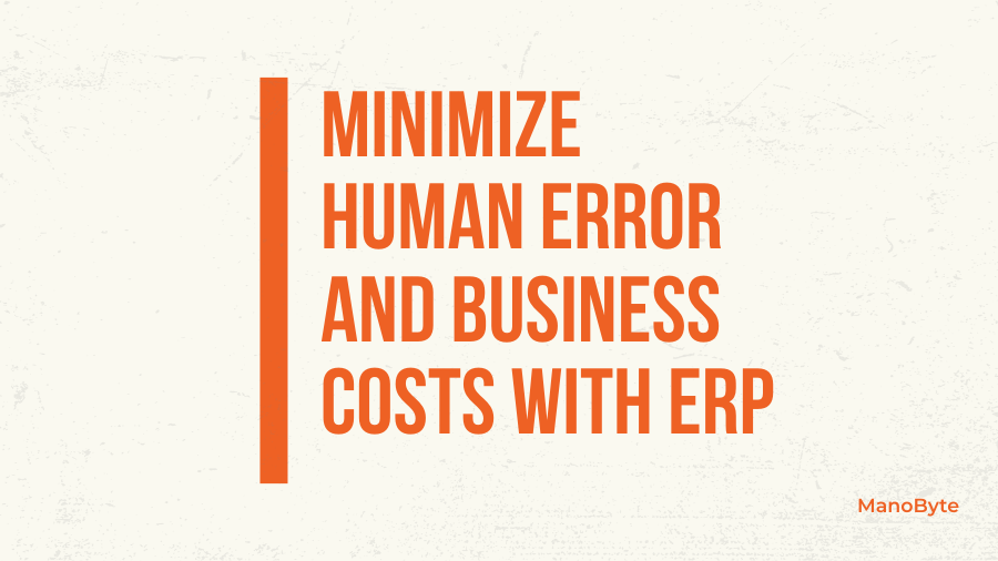 Minimize Human Errors and Business Costs with ERP