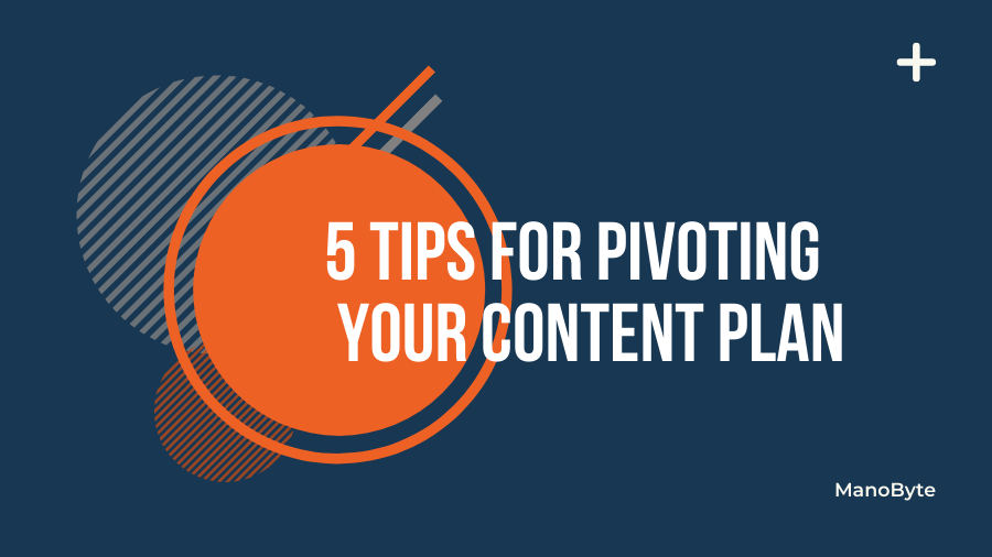 5 Tips for Pivoting Your Content Plan