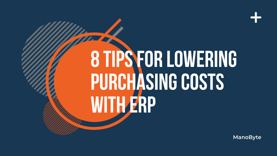 8 Tips for Lowering Purchasing Costs with ERP
