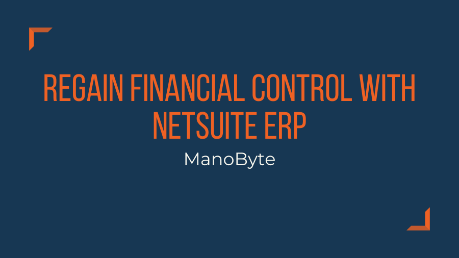 Regain Financial Control with NetSuite ERP