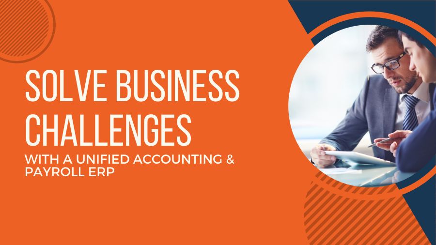 Solve Business Challenges with a Unified Accounting and Payroll ERP