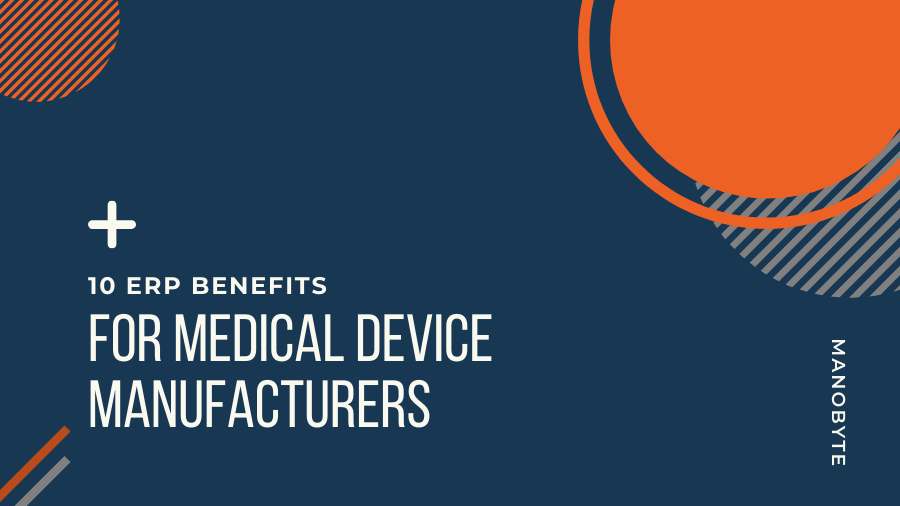 10 ERP Benefits for Medical Device Manufacturers