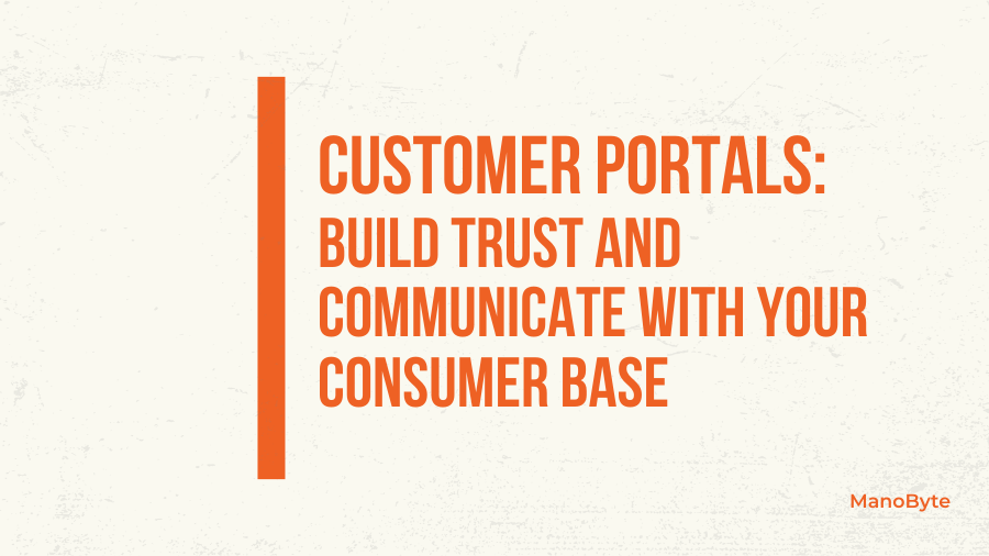 Customer Portals: Build Trust and Communicate with Your Consumer Base