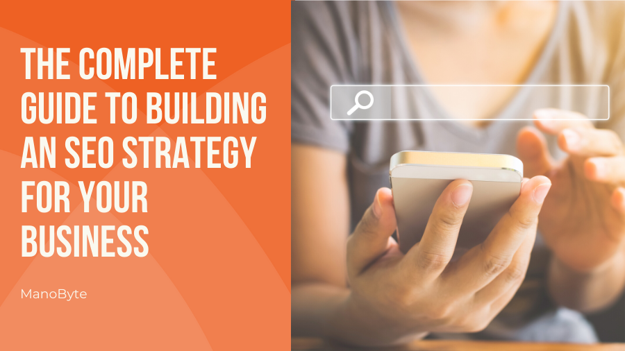 The Complete Guide to Building an SEO Strategy for Your Business