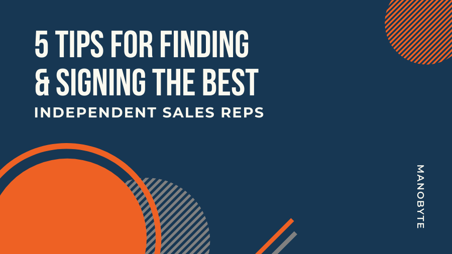 5 Tips for Finding and Signing the Best Independent Sales Reps