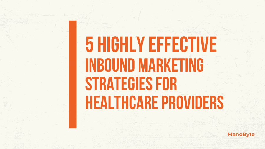 5 Highly Effective Inbound Marketing Strategies for Healthcare Providers