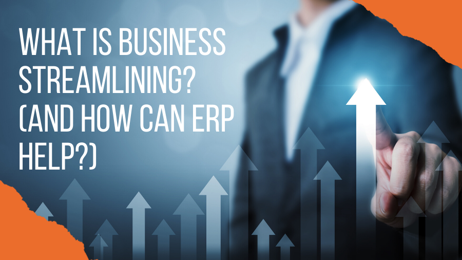 What is Business Streamlining? (And How Can ERP Help?)