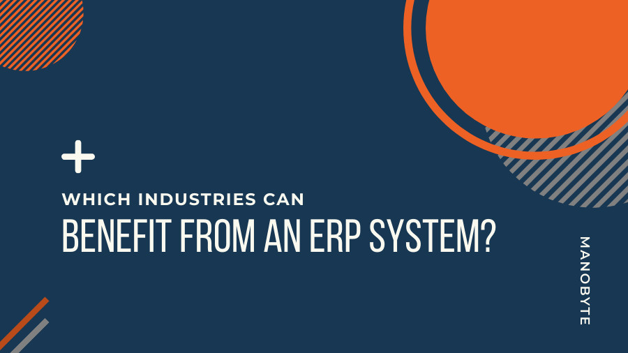 Which Industries can Benefit from an ERP System?
