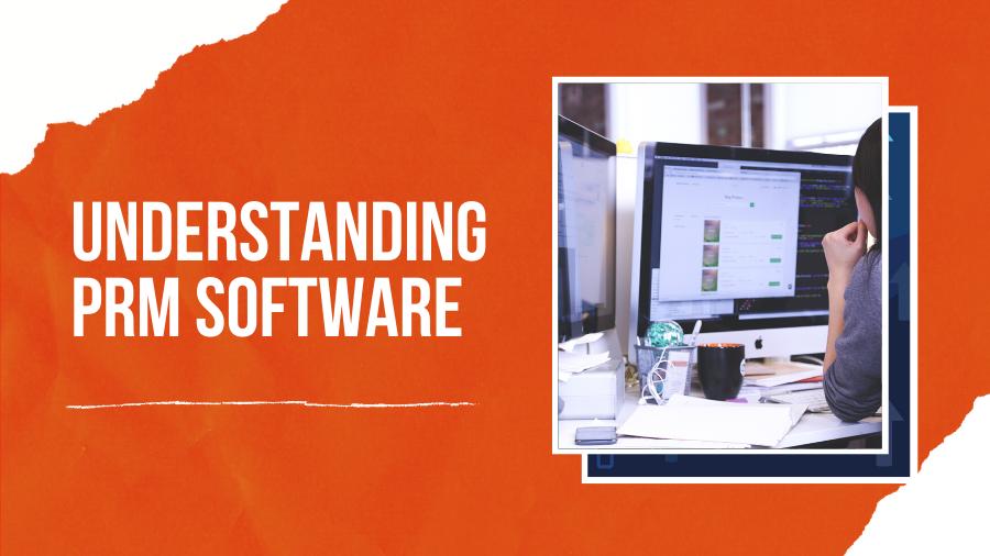 Understanding PRM Software