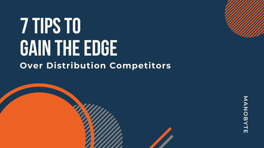 7 Tips to Gain the Edge Over Distribution Competitors
