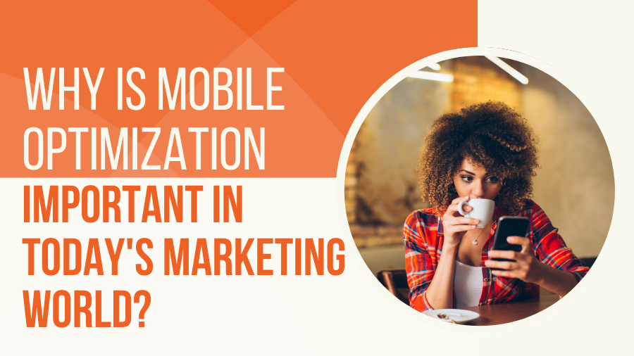 Why is Mobile Optimization Important in Today's Marketing World?