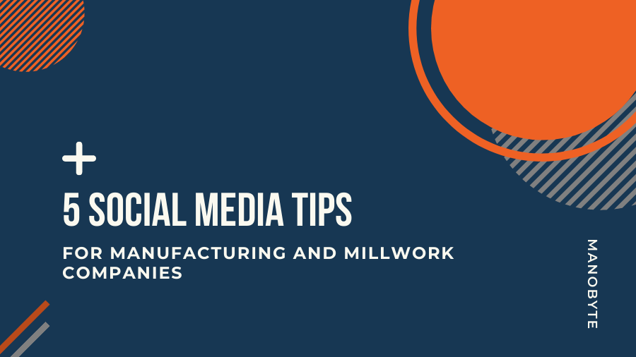 5 Social Media Tips for Manufacturing and Millwork Companies