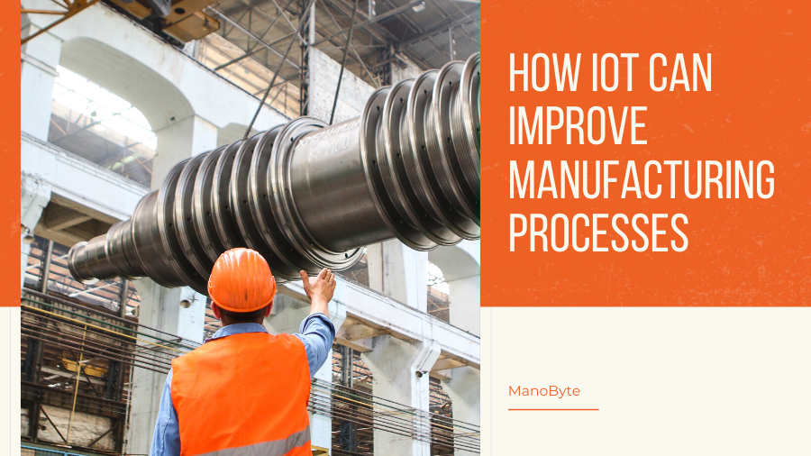 How IoT Can Improve Manufacturing Processes