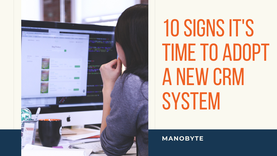 10 Signs it's Time to Adopt a New CRM System