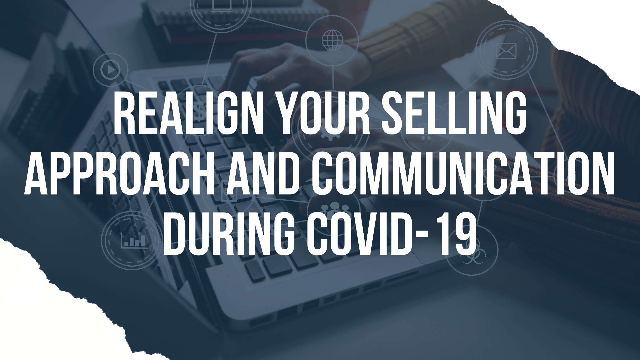 Realign Your Selling Approach and Communication During COVID-19