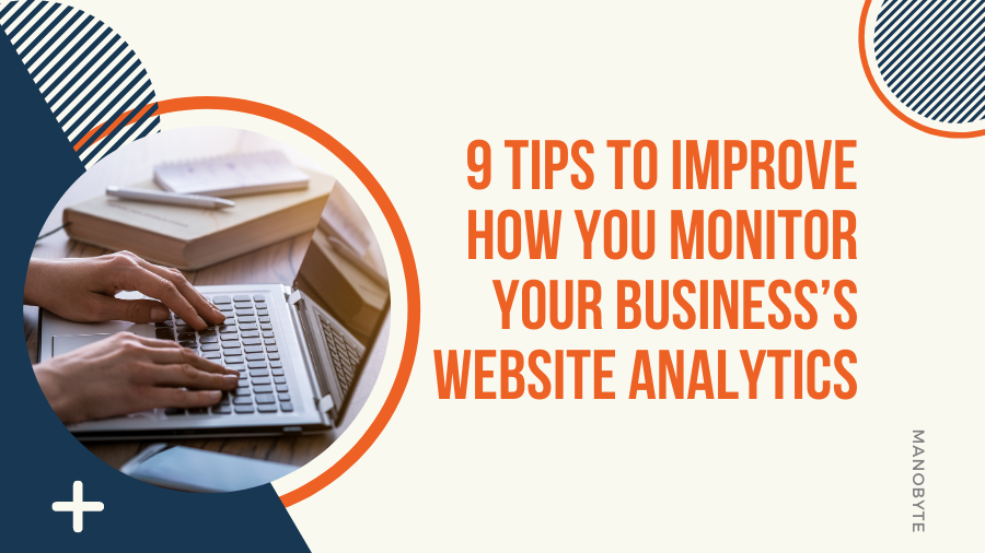 9 Tips to Improve How You Monitor Your Business's Website Analytics